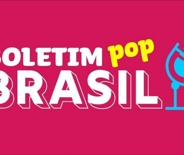 Boletim Pop Brasil – Edição 19 de maio
