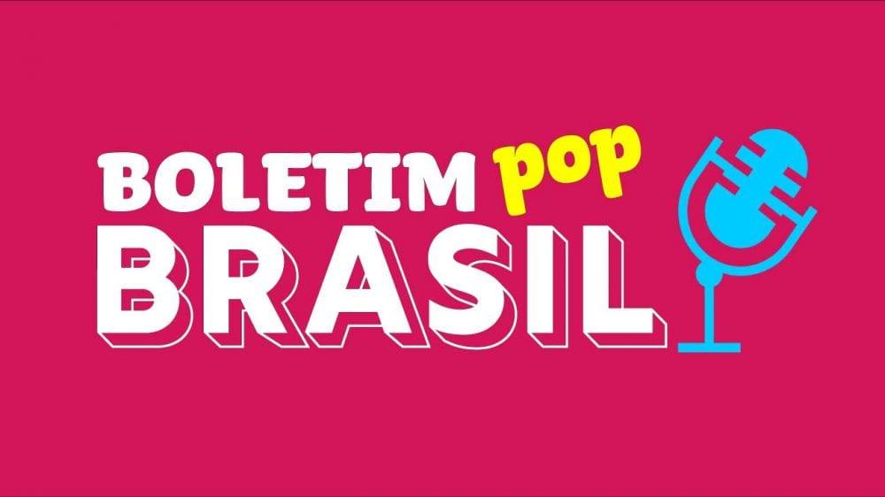 Boletim Pop Brasil – Edição 12 de maio